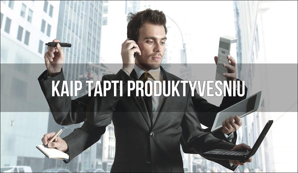 20 gudrybių, kurios padės tapti produktyvesniu